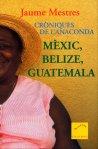 Mèxic, Belize, Guatemala. Cròniques de l'Anaconda